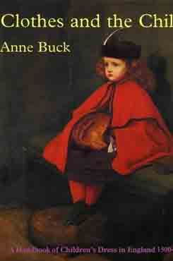 Clothes and the Child A Handbook of Children's Dress in England 1500 1900