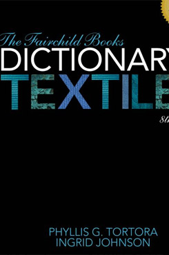 The Fairchild Books Dictionary of Textiles 8th Ed